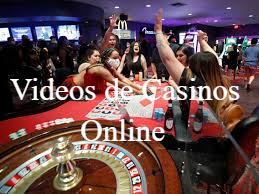 videos de casinos online